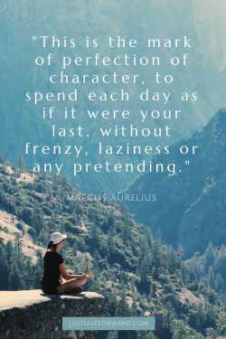 """Ancient words of wisdom in Pinterest pin image of quote by Marcus Aurelius that reads: """"This is the mark of perfection of character, to spend each day as if it were your last, without frenzy, laziness or any pretending."""" Image shows woman seated on mountain overlooking beautiful valley."""