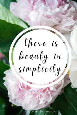 """Pinterest pin image that reads """"There is beauty in simplicity."""" Text is overlaid on pink peony blooms."""